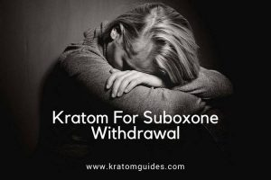 Kratom for Suboxone withdrawal